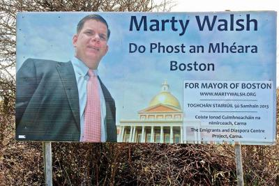A large billboard in Carna, Co. Galway trumpeted the candidacy of Mayor Marty Walsh. The mayor begins a 10-day tour of the country this weekend with a visit to Connemara villages Rosmuc and Carna, the birthplaces of his parents, Mary and John. 	Judy Enright photo