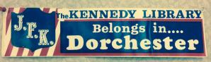 JFK Library Belongs in.... Dorchester